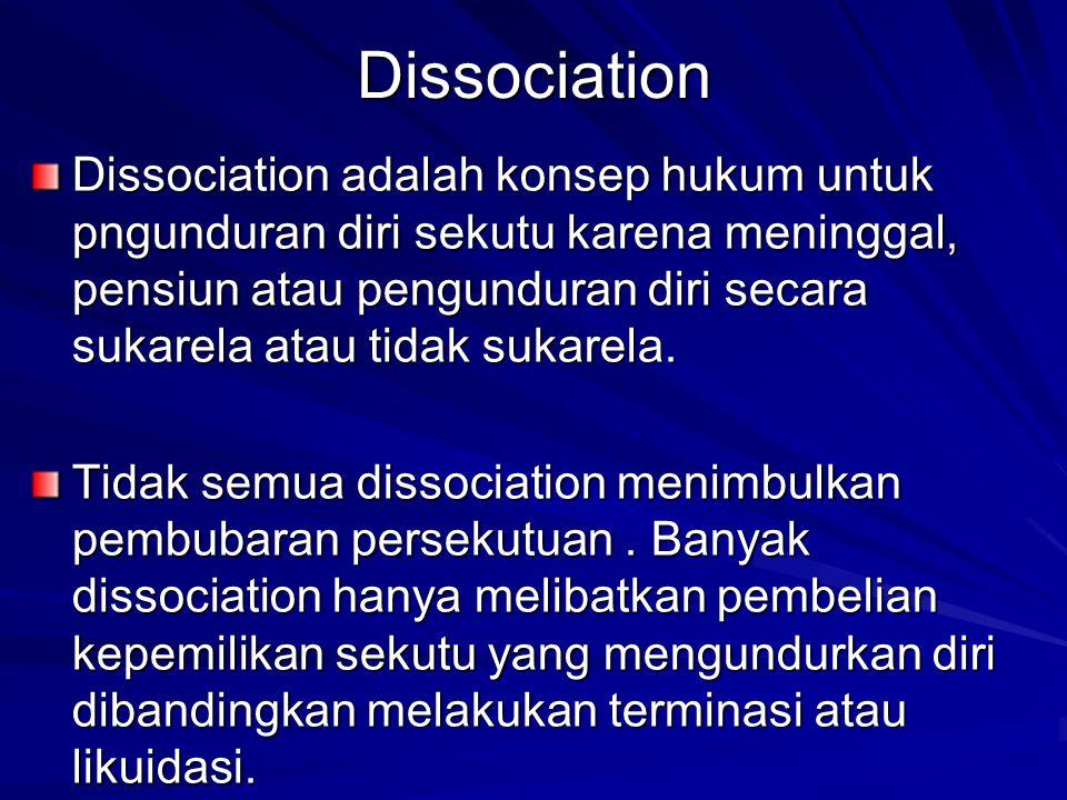 Dissociation Dissociation adalah konsep hukum untuk pngunduran diri sekutu karena meninggal, pensiun atau pengunduran diri secara sukarela atau tidak sukarela.