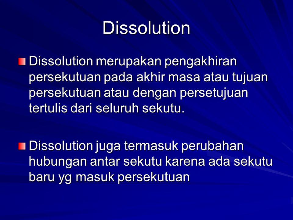 Dissolution Dissolution merupakan pengakhiran persekutuan pada akhir masa atau tujuan persekutuan atau dengan persetujuan tertulis dari seluruh sekutu.