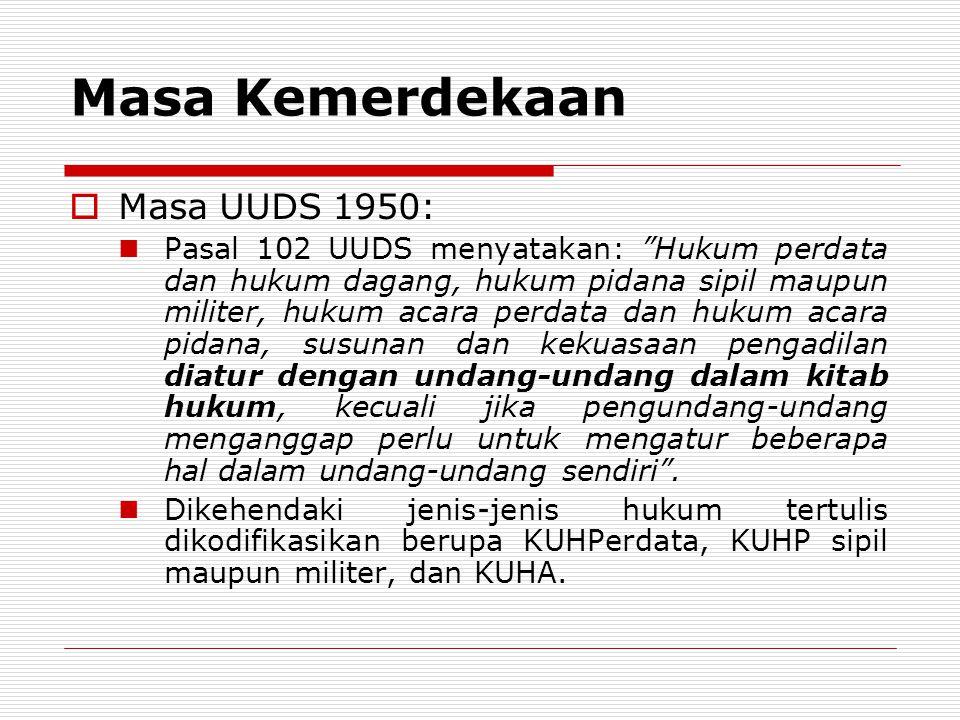 """Masa Kemerdekaan  Masa UUDS 1950: Pasal 102 UUDS menyatakan: """"Hukum perdata dan hukum dagang, hukum pidana sipil maupun militer, hukum acara perdata"""