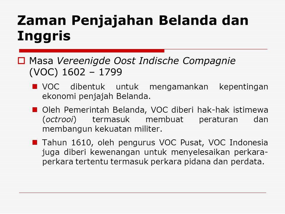 Zaman Penjajahan Belanda dan Inggris  Masa Vereenigde Oost Indische Compagnie (VOC) 1602 – 1799 VOC dibentuk untuk mengamankan kepentingan ekonomi pe