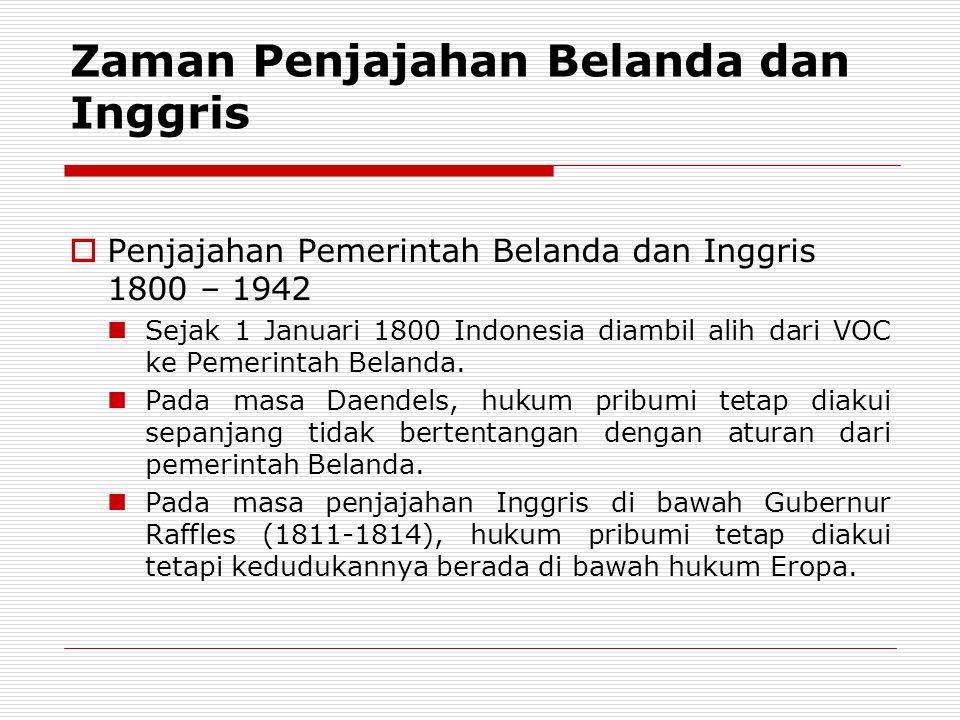 Zaman Penjajahan Belanda dan Inggris  Penjajahan Pemerintah Belanda dan Inggris 1800 – 1942 Sejak 1 Januari 1800 Indonesia diambil alih dari VOC ke P