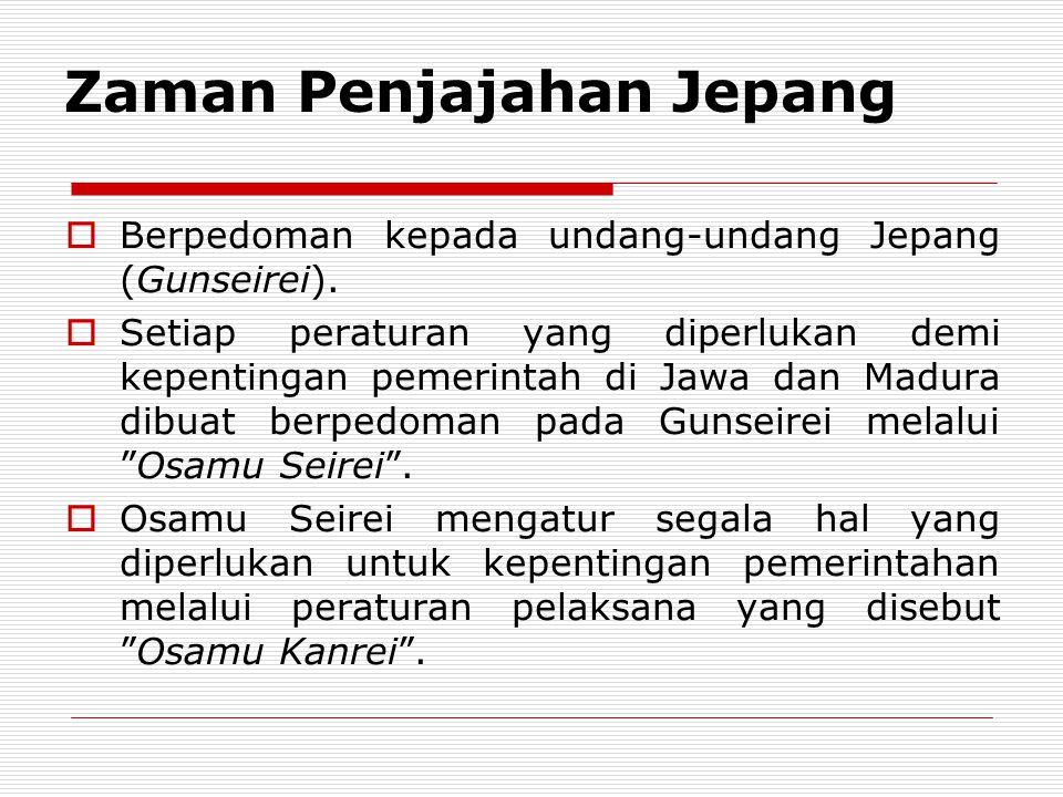 Zaman Penjajahan Jepang  Berpedoman kepada undang-undang Jepang (Gunseirei).  Setiap peraturan yang diperlukan demi kepentingan pemerintah di Jawa d