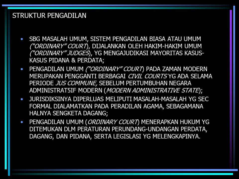 "STRUKTUR PENGADILAN SBG MASALAH UMUM, SISTEM PENGADILAN BIASA ATAU UMUM (""ORDINARY"" COURT), DIJALANKAN OLEH HAKIM-HAKIM UMUM (""ORDINARY"" JUDGES), YG M"