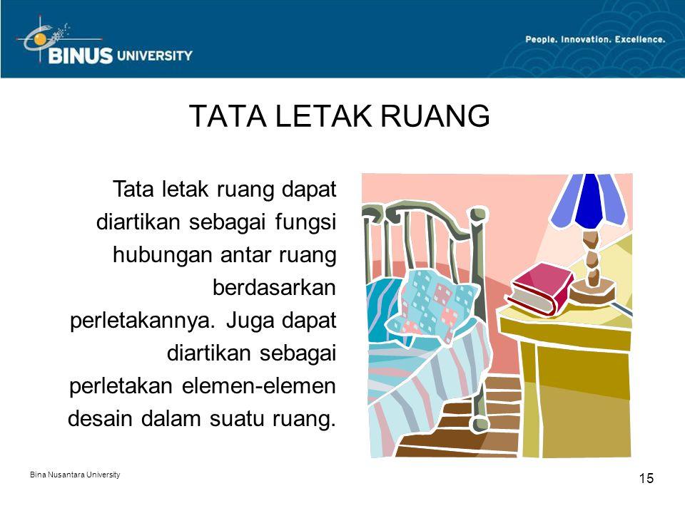 Bina Nusantara University 15 TATA LETAK RUANG Tata letak ruang dapat diartikan sebagai fungsi hubungan antar ruang berdasarkan perletakannya. Juga dap