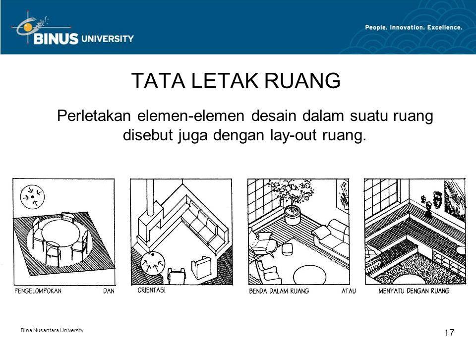 Bina Nusantara University 17 TATA LETAK RUANG Perletakan elemen-elemen desain dalam suatu ruang disebut juga dengan lay-out ruang.