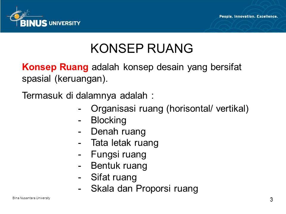 Bina Nusantara University 3 KONSEP RUANG Konsep Ruang adalah konsep desain yang bersifat spasial (keruangan). Termasuk di dalamnya adalah : -Organisas