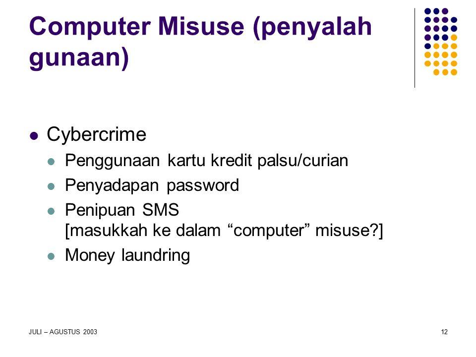 JULI – AGUSTUS 200312 Computer Misuse (penyalah gunaan) Cybercrime Penggunaan kartu kredit palsu/curian Penyadapan password Penipuan SMS [masukkah ke