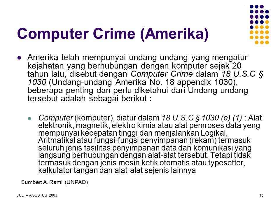 JULI – AGUSTUS 200315 Computer Crime (Amerika) Amerika telah mempunyai undang-undang yang mengatur kejahatan yang berhubungan dengan komputer sejak 20