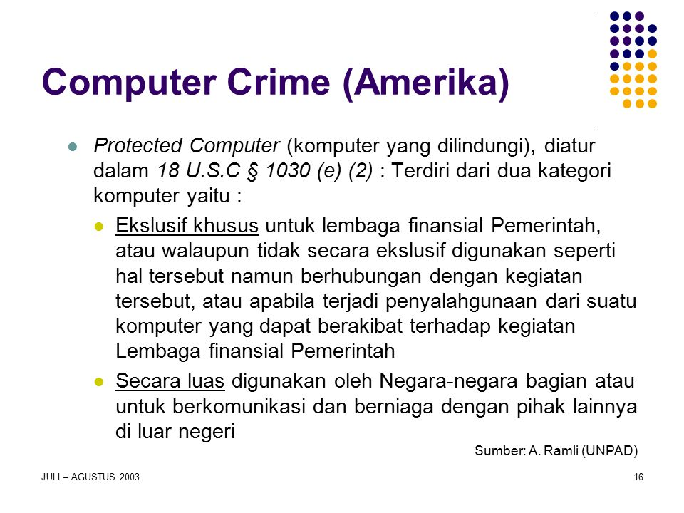JULI – AGUSTUS 200316 Computer Crime (Amerika) Protected Computer (komputer yang dilindungi), diatur dalam 18 U.S.C § 1030 (e) (2) : Terdiri dari dua