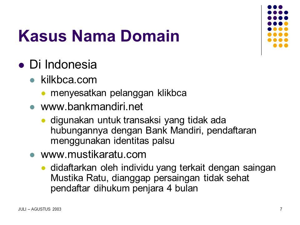 JULI – AGUSTUS 20037 Kasus Nama Domain Di Indonesia kilkbca.com menyesatkan pelanggan klikbca www.bankmandiri.net digunakan untuk transaksi yang tidak