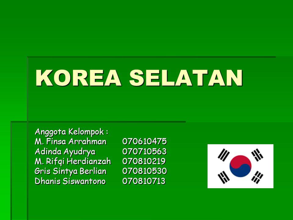KOREA SELATAN Anggota Kelompok : M. Finsa Arrahman070610475 Adinda Ayudrya070710563 M. Rifqi Herdianzah070810219 Gris Sintya Berlian070810530 Dhanis S
