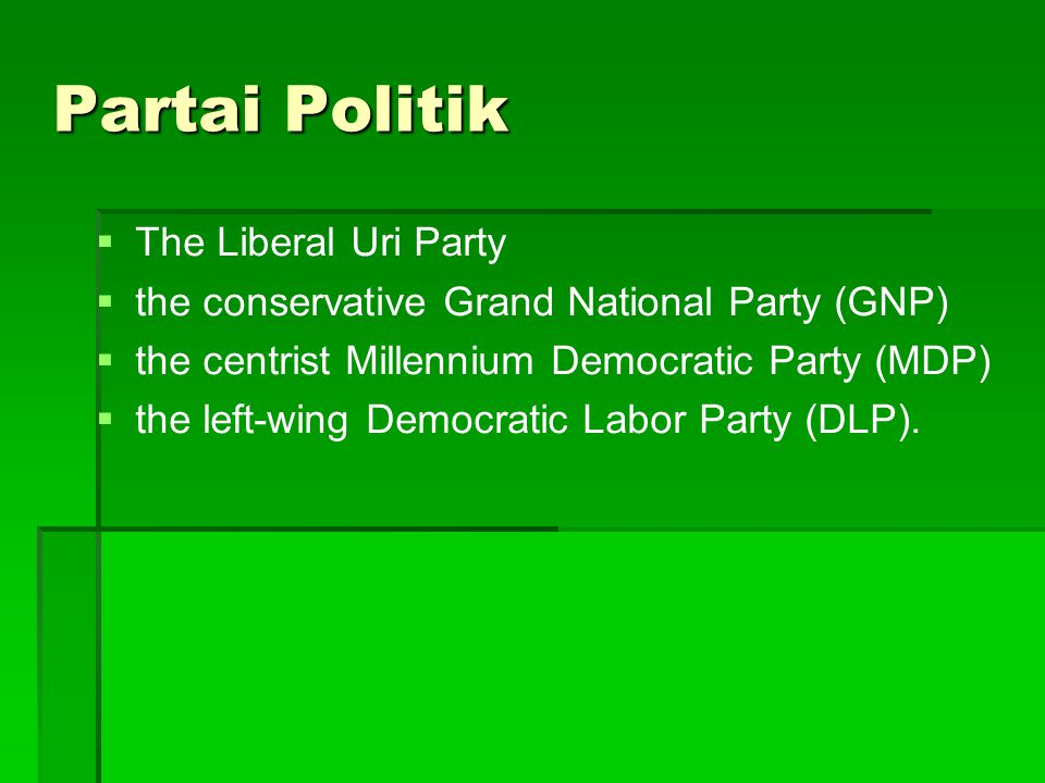 Partai Politik   The Liberal Uri Party   the conservative Grand National Party (GNP)   the centrist Millennium Democratic Party (MDP)   the le