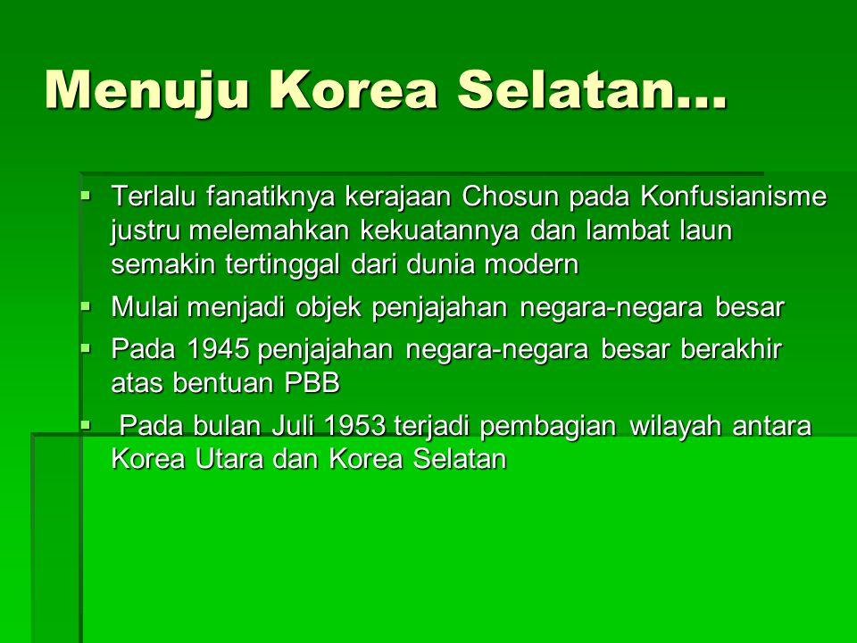 Menuju Korea Selatan...  Terlalu fanatiknya kerajaan Chosun pada Konfusianisme justru melemahkan kekuatannya dan lambat laun semakin tertinggal dari