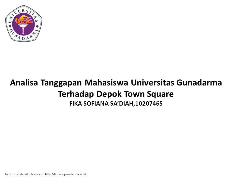 Analisa Tanggapan Mahasiswa Universitas Gunadarma Terhadap Depok Town Square FIKA SOFIANA SA'DIAH,10207465 for further detail, please visit http://lib