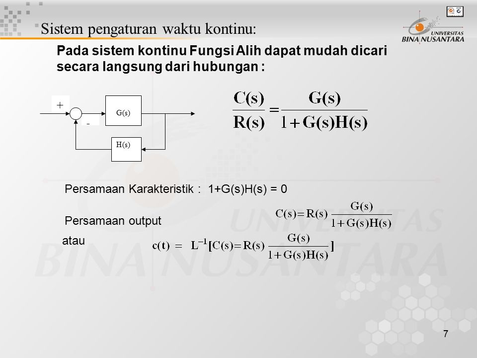 7 + - G(s) H(s) Persamaan Karakteristik : 1+G(s)H(s) = 0 Persamaan output atau Sistem pengaturan waktu kontinu: Pada sistem kontinu Fungsi Alih dapat
