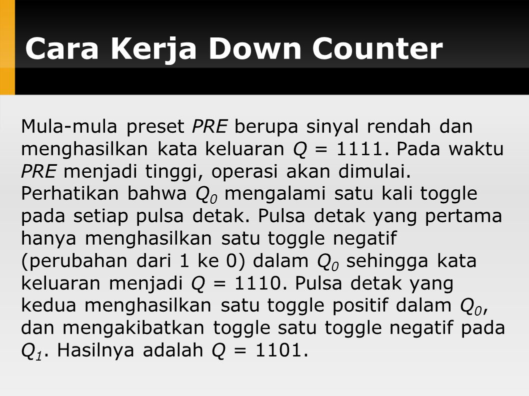 Cara Kerja Down Counter Mula-mula preset PRE berupa sinyal rendah dan menghasilkan kata keluaran Q = 1111. Pada waktu PRE menjadi tinggi, operasi akan