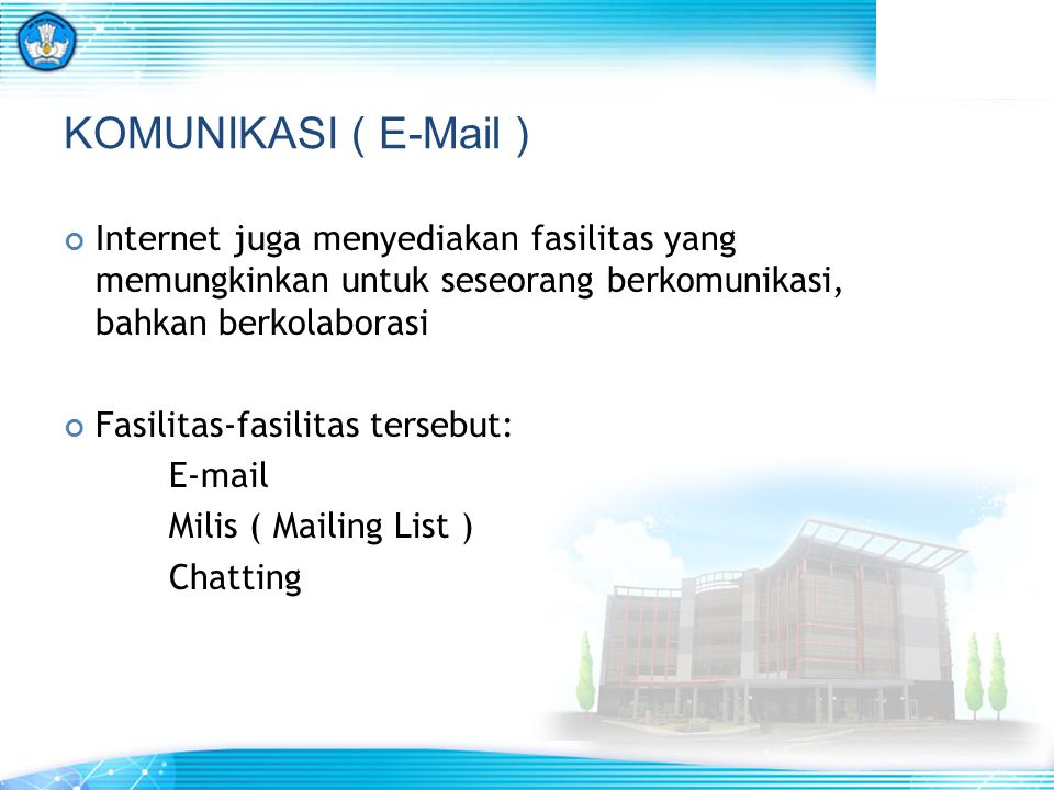 KOMUNIKASI ( E-Mail ) Internet juga menyediakan fasilitas yang memungkinkan untuk seseorang berkomunikasi, bahkan berkolaborasi Fasilitas-fasilitas te