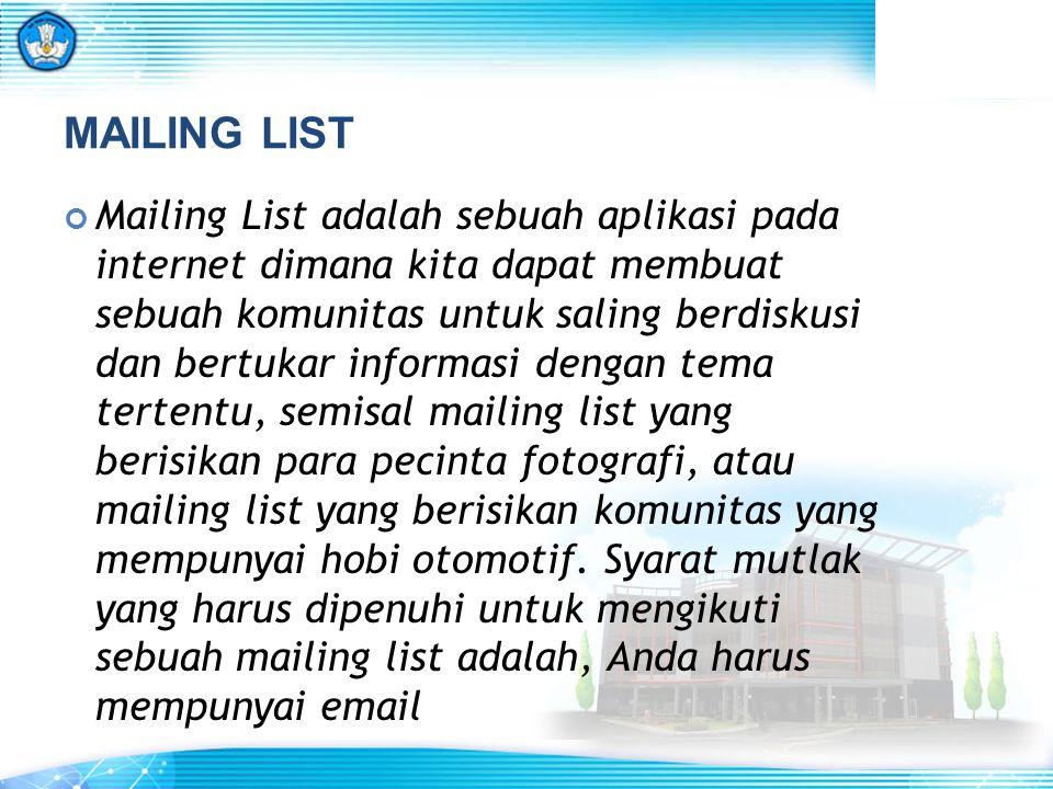 MAILING LIST Mailing List adalah sebuah aplikasi pada internet dimana kita dapat membuat sebuah komunitas untuk saling berdiskusi dan bertukar informa