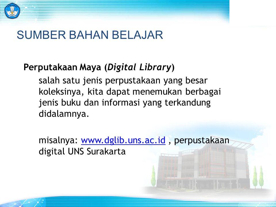 SUMBER BAHAN BELAJAR Perputakaan Maya (Digital Library) salah satu jenis perpustakaan yang besar koleksinya, kita dapat menemukan berbagai jenis buku