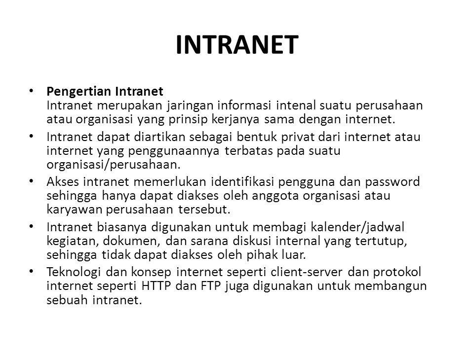 INTRANET Pengertian Intranet Intranet merupakan jaringan informasi intenal suatu perusahaan atau organisasi yang prinsip kerjanya sama dengan internet