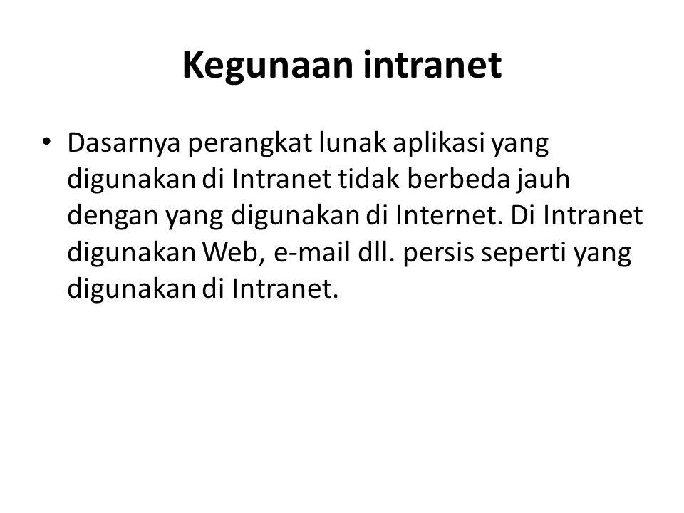 Kegunaan intranet Dasarnya perangkat lunak aplikasi yang digunakan di Intranet tidak berbeda jauh dengan yang digunakan di Internet. Di Intranet digun