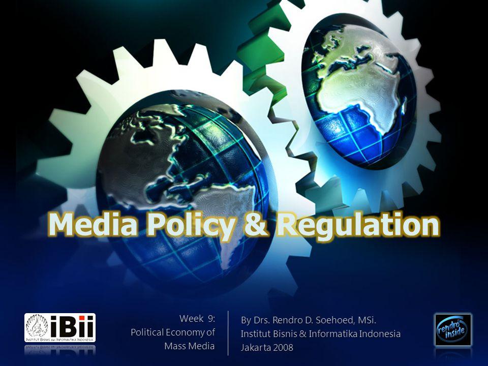 Week 9: Political Economy of Mass Media Week 9: Political Economy of Mass Media By Drs. Rendro D. Soehoed, MSi. Institut Bisnis & Informatika Indonesi