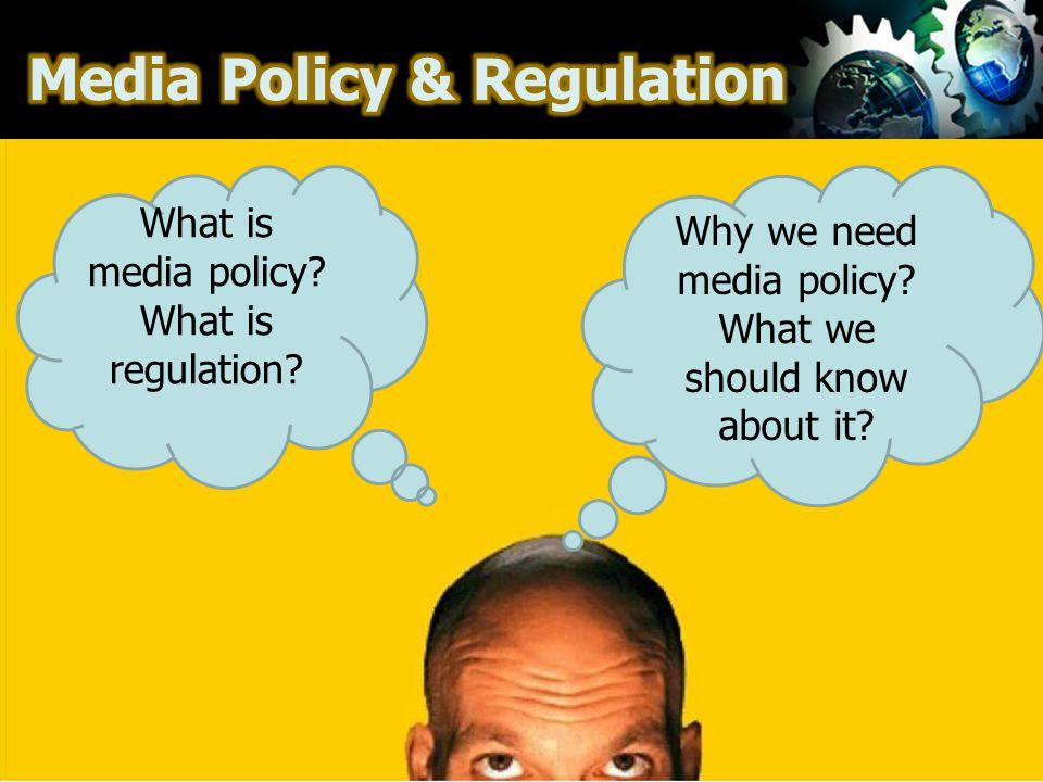 Policy mencerminkan pertimbangan pemerintah dan publik terhadap bagaimana membentuk dan mengatur kegiatan-kegiatan sosial atau kolektif, seperti pada media, sehingga mereka memberikan kontribusi untuk kebaikan publik.