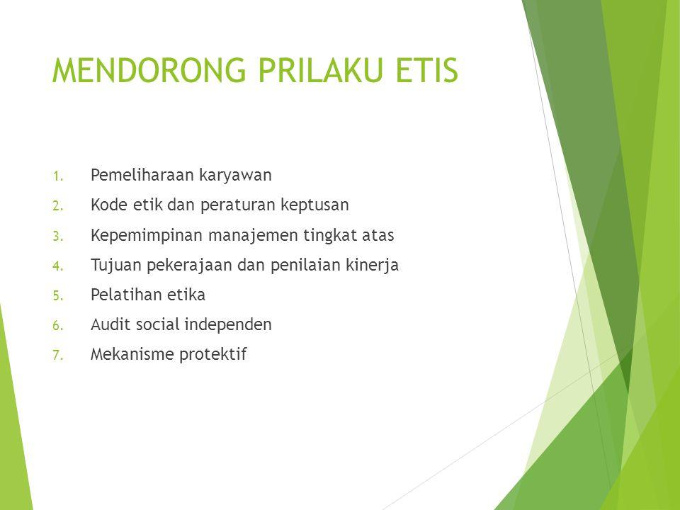 MENDORONG PRILAKU ETIS 1. Pemeliharaan karyawan 2. Kode etik dan peraturan keptusan 3. Kepemimpinan manajemen tingkat atas 4. Tujuan pekerajaan dan pe