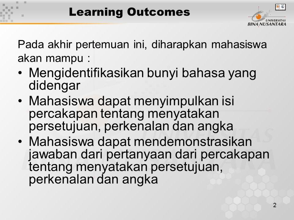 2 Learning Outcomes Pada akhir pertemuan ini, diharapkan mahasiswa akan mampu : Mengidentifikasikan bunyi bahasa yang didengar Mahasiswa dapat menyimp
