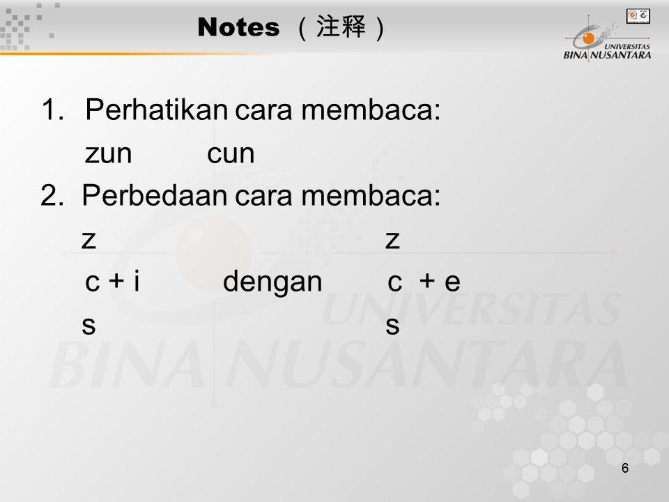 6 Notes (注释) 1.Perhatikan cara membaca: zun cun 2. Perbedaan cara membaca: z z c + i dengan c + e s s