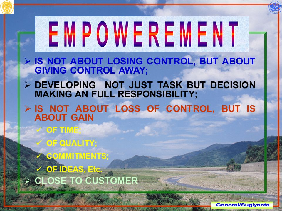  IS NOT ABOUT LOSING CONTROL, BUT ABOUT GIVING CONTROL AWAY;  DEVELOPING NOT JUST TASK BUT DECISION MAKING AN FULL RESPONSIBILITY;  IS NOT ABOUT LOSS OF CONTROL, BUT IS ABOUT GAIN OF TIME; OF QUALITY; COMMITMENTS; OF IDEAS, Etc.