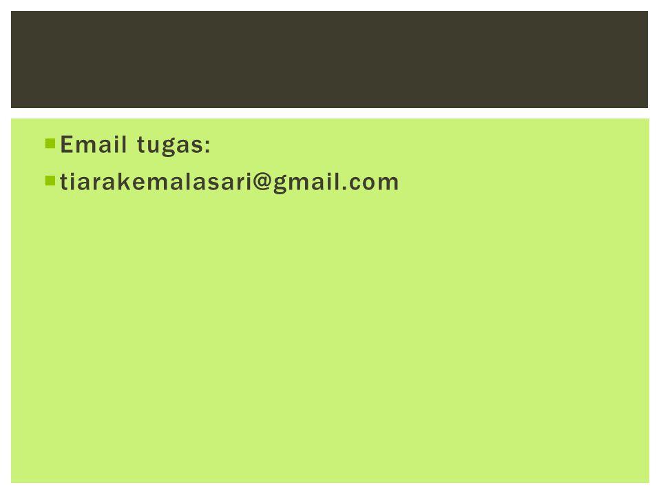  Email tugas:  tiarakemalasari@gmail.com