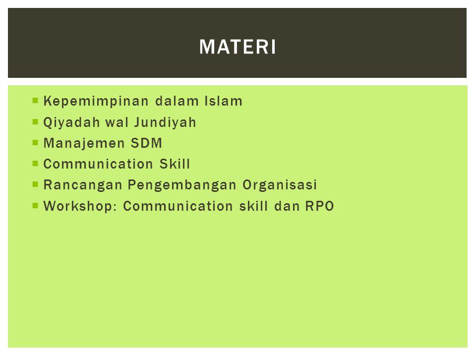 Kepemimpinan dalam Islam  Qiyadah wal Jundiyah  Manajemen SDM  Communication Skill  Rancangan Pengembangan Organisasi  Workshop: Communication