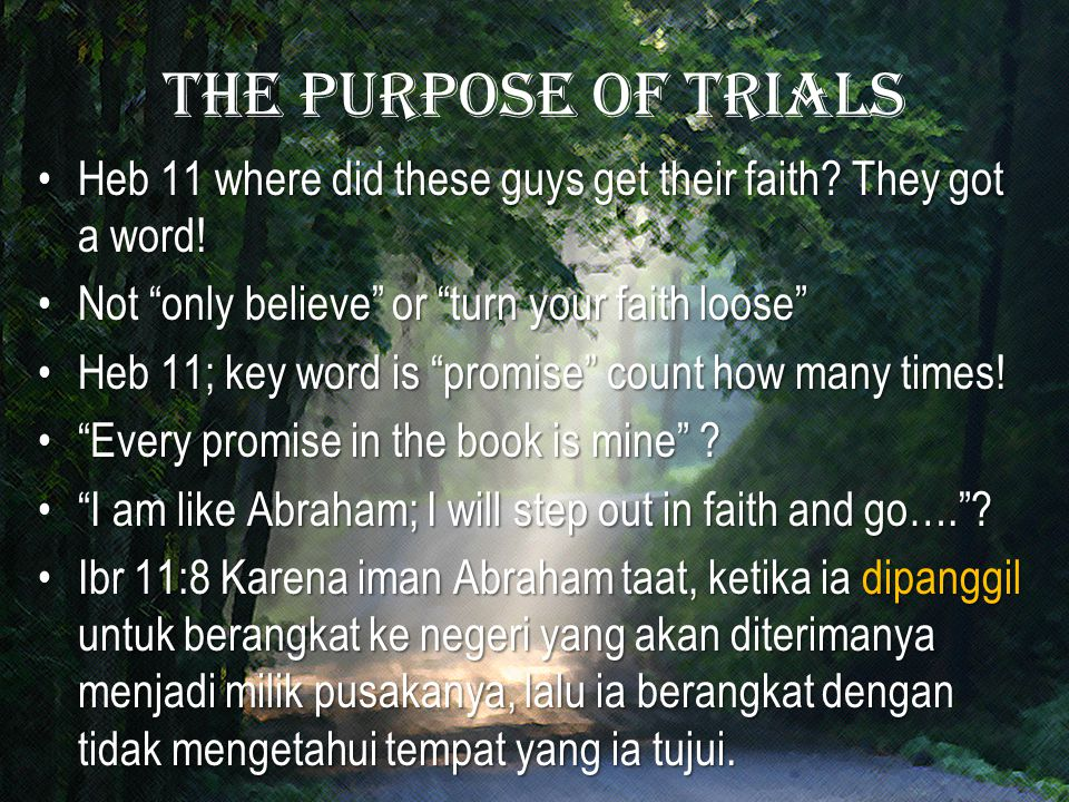 """The purpose of trials Heb 11 where did these guys get their faith? They got a word!Heb 11 where did these guys get their faith? They got a word! Not """""""