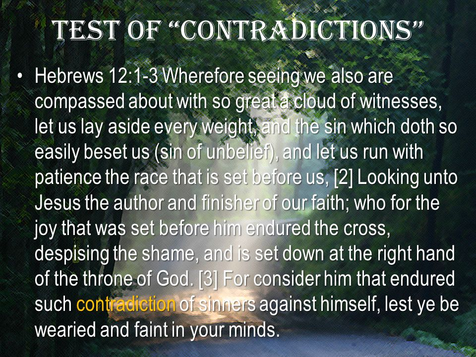 """Test of """"contradictions"""" Hebrews 12:1-3 Wherefore seeing we also are compassed about with so great a cloud of witnesses, let us lay aside every weight"""