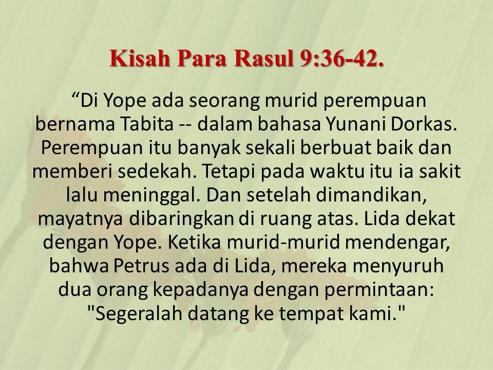 Kisah Para Rasul 9:36-42.