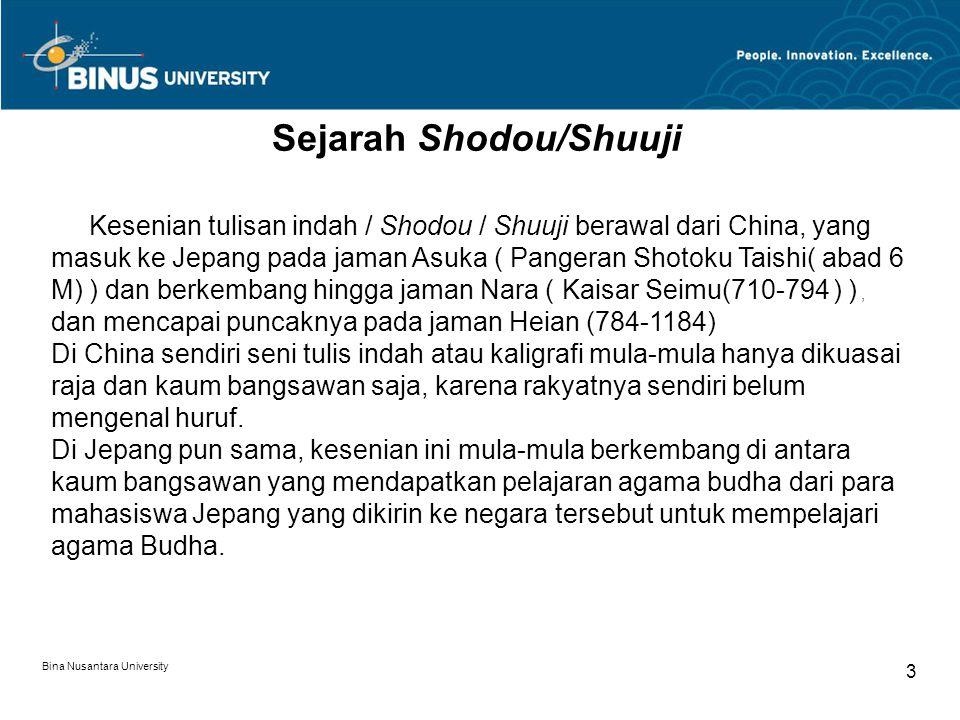 Bina Nusantara University 3 Sejarah Shodou/Shuuji Kesenian tulisan indah / Shodou / Shuuji berawal dari China, yang masuk ke Jepang pada jaman Asuka (