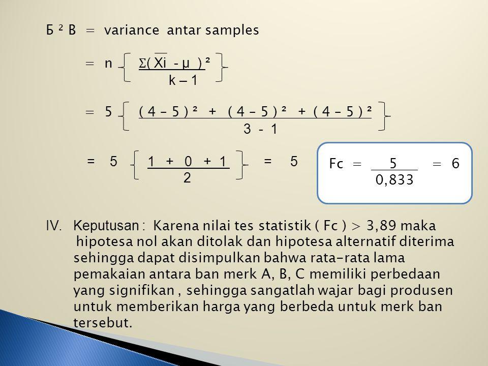 SA ² = Ʃ ( XA - XA ) ², SB ² = Ʃ ( XB - XB ) ², SC ² = Ʃ ( XC - XC ) ² n – 1 n - 1 n – 1 SA ² = 6 SB ² = 2 SC ² = 2 4 4 4 SA ² = 1,5 SB ² = 0,5 SC ² =
