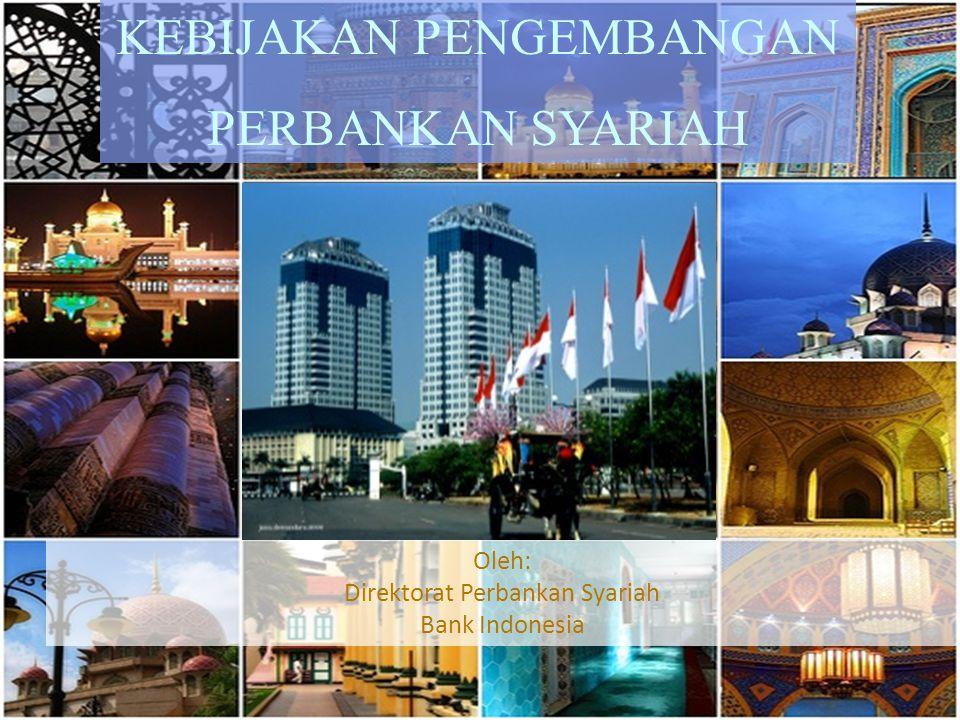 KEBIJAKAN PENGEMBANGAN PERBANKAN SYARIAH Oleh: Direktorat Perbankan Syariah Bank Indonesia