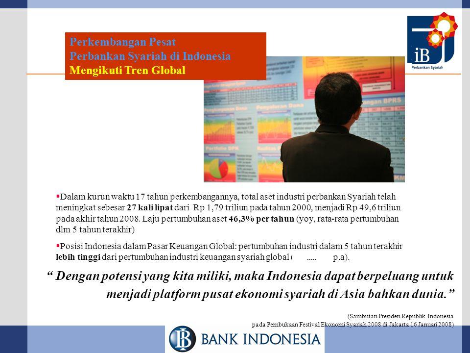 Perkembangan Pesat Perbankan Syariah di Indonesia Mengikuti Tren Global  Dalam kurun waktu 17 tahun perkembangannya, total aset industri perbankan Syariah telah meningkat sebesar 27 kali lipat dari Rp 1,79 triliun pada tahun 2000, menjadi Rp 49,6 triliun pada akhir tahun 2008.