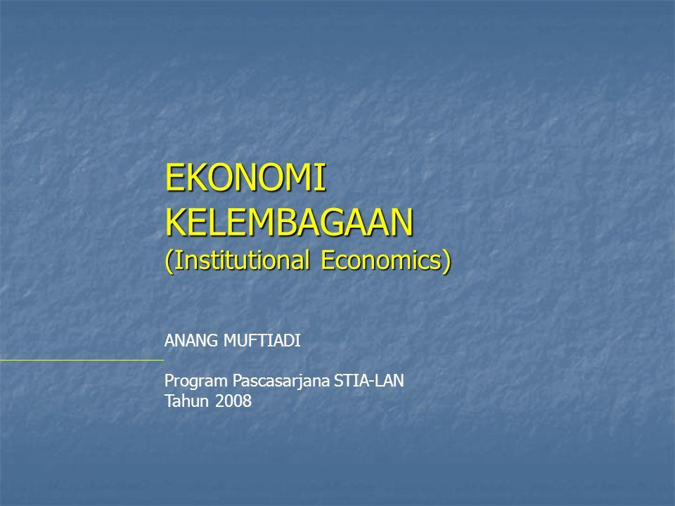 EKONOMI KELEMBAGAAN (Institutional Economics) ANANG MUFTIADI Program Pascasarjana STIA-LAN Tahun 2008