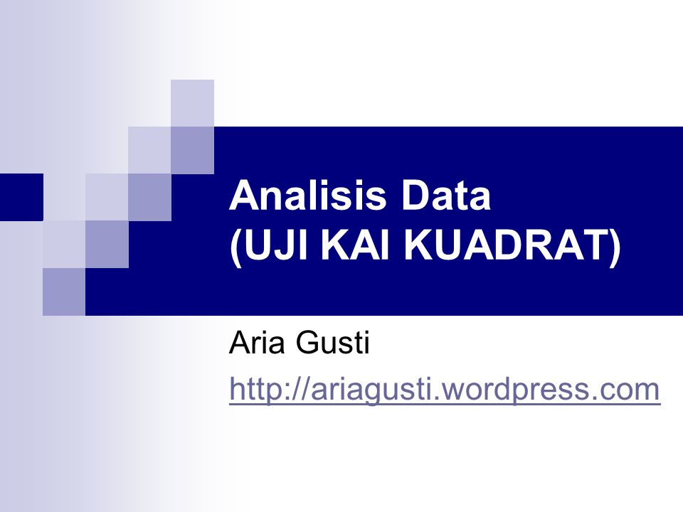 Analisis Data (UJI KAI KUADRAT) Aria Gusti http://ariagusti.wordpress.com