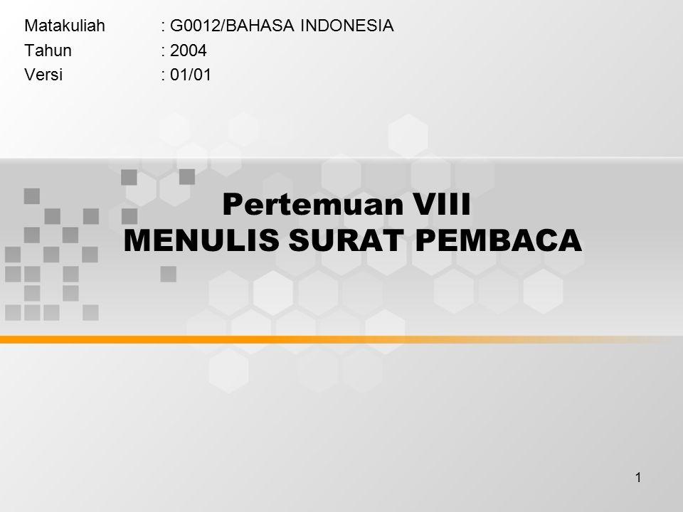 1 Pertemuan VIII MENULIS SURAT PEMBACA Matakuliah: G0012/BAHASA INDONESIA Tahun: 2004 Versi: 01/01