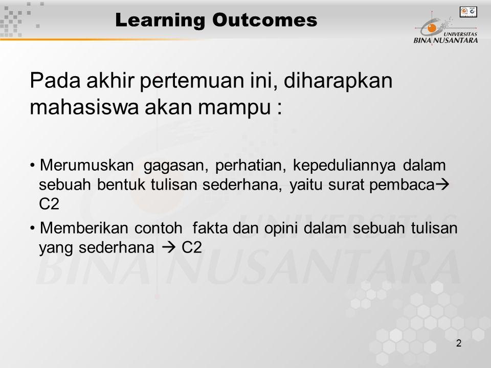 2 Learning Outcomes Pada akhir pertemuan ini, diharapkan mahasiswa akan mampu : Merumuskan gagasan, perhatian, kepeduliannya dalam sebuah bentuk tulisan sederhana, yaitu surat pembaca  C2 Memberikan contoh fakta dan opini dalam sebuah tulisan yang sederhana  C2