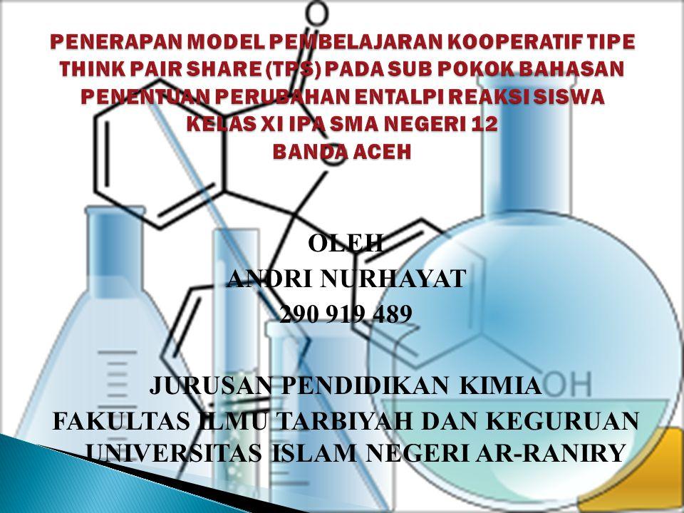 OLEH ANDRI NURHAYAT 290 919 489 JURUSAN PENDIDIKAN KIMIA FAKULTAS ILMU TARBIYAH DAN KEGURUAN UNIVERSITAS ISLAM NEGERI AR-RANIRY