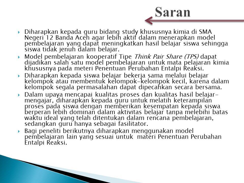  Diharapkan kepada guru bidang study khususnya kimia di SMA Negeri 12 Banda Aceh agar lebih aktif dalam menerapkan model pembelajaran yang dapat meni