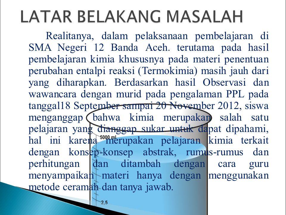Realitanya, dalam pelaksanaan pembelajaran di SMA Negeri 12 Banda Aceh. terutama pada hasil pembelajaran kimia khususnya pada materi penentuan perubah