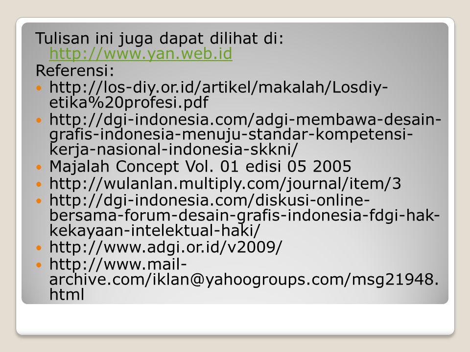 Tulisan ini juga dapat dilihat di: http://www.yan.web.id http://www.yan.web.id Referensi: http://los-diy.or.id/artikel/makalah/Losdiy- etika%20profesi.pdf http://dgi-indonesia.com/adgi-membawa-desain- grafis-indonesia-menuju-standar-kompetensi- kerja-nasional-indonesia-skkni/ Majalah Concept Vol.