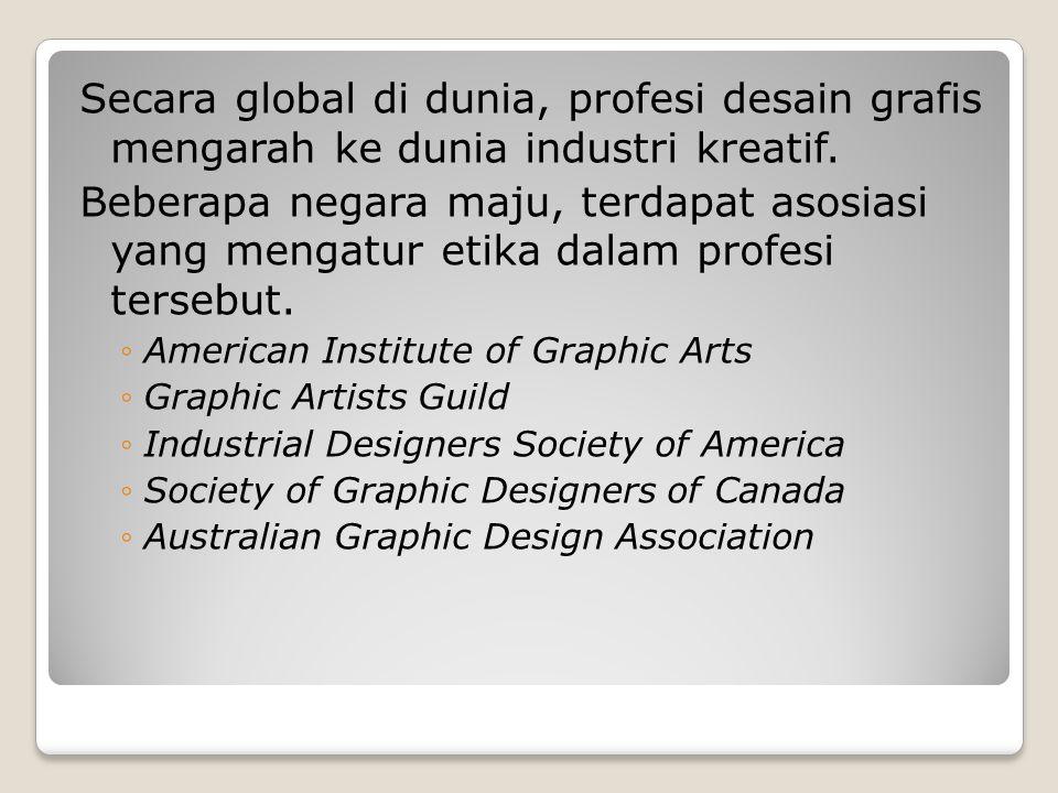 Secara global di dunia, profesi desain grafis mengarah ke dunia industri kreatif. Beberapa negara maju, terdapat asosiasi yang mengatur etika dalam pr