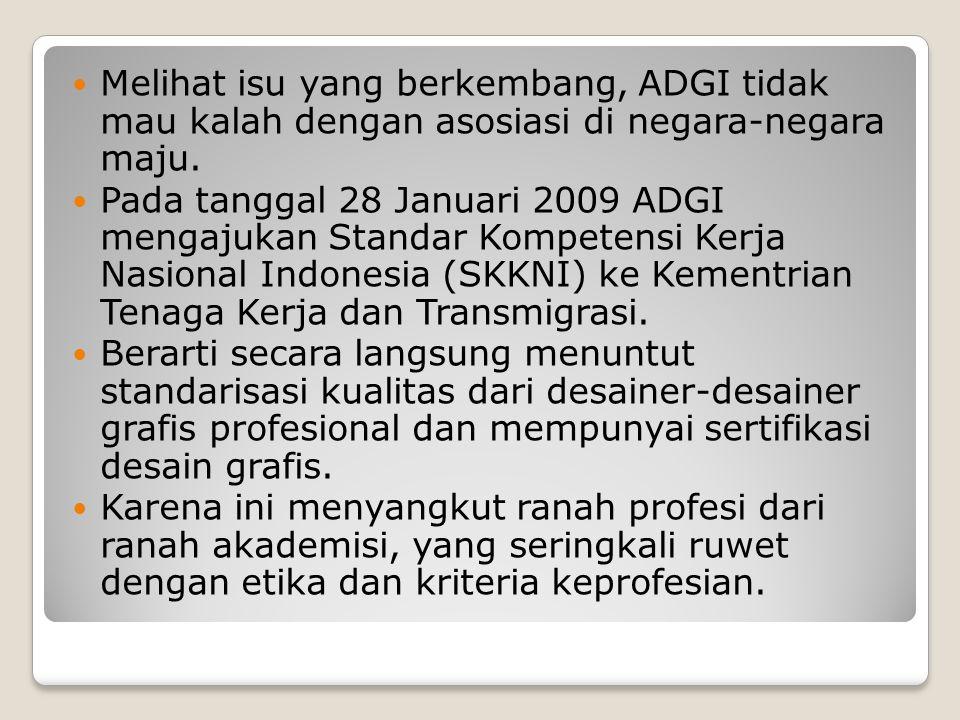 Melihat isu yang berkembang, ADGI tidak mau kalah dengan asosiasi di negara-negara maju. Pada tanggal 28 Januari 2009 ADGI mengajukan Standar Kompeten